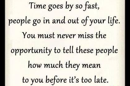 Times Goes By So Fast People Go In And Out Of Your Life You Must Never Miss The Opportunity To Fast Quotes Quotes About Moving On In Life Always Be Positive