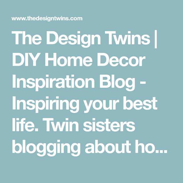 The design twins diy home decor inspiration blog inspiring your best life twin