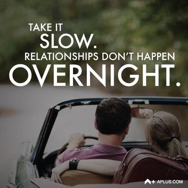 """""""Ve lento, las relaciones no suceden en una noche"""""""