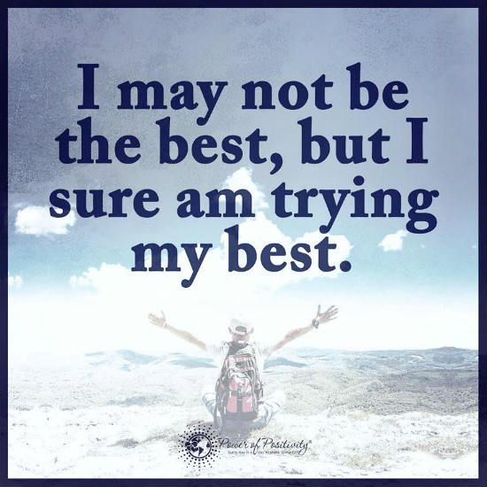 I May Not Be The Best But I Sure Am Trying My Best Quote Inspiring Quotes About Life Life Quotes Inspirational Quotes For Kids
