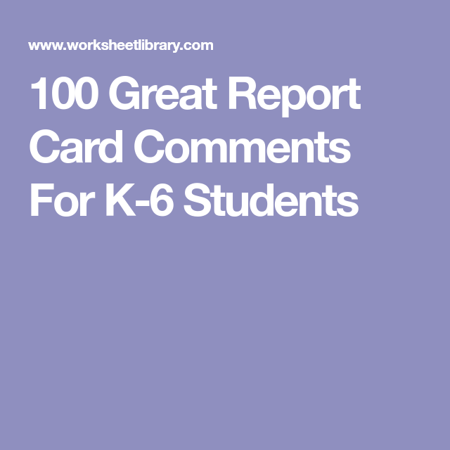 100 Great Report Card Comments For K 6 Students Report Card Comments Report Card Report