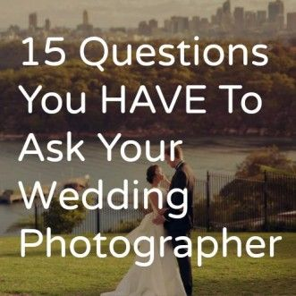 15 Questions You Have To Ask Your Wedding Photographer What Should A Things Know Before Booking