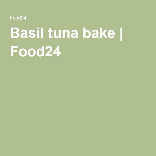Basil tuna bake | Food24