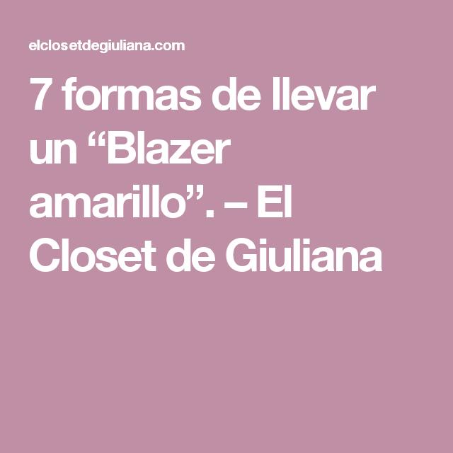 """ff74a19cf9 7 formas de llevar un """"Blazer amarillo"""". – El Closet de Giuliana ..."""