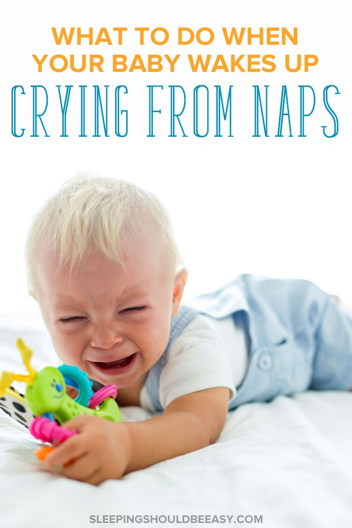 What to Do When Your Baby Wakes Up Crying from Naps ...