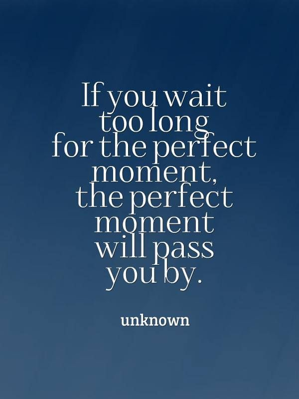 Don T Wait Too Long Positive Quotes Positive Quotes For Teens Waiting Quotes