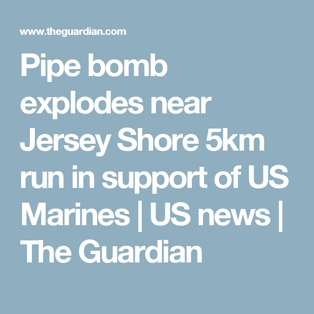 Pipe bomb explodes near Jersey Shore 5km run in support of US Marines | US news | The Guardian