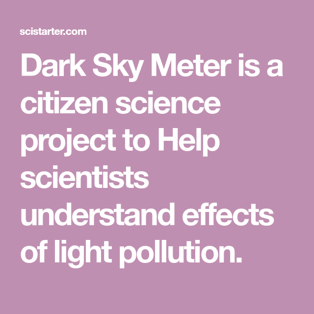 Dark Sky Meter is a citizen science project to Help