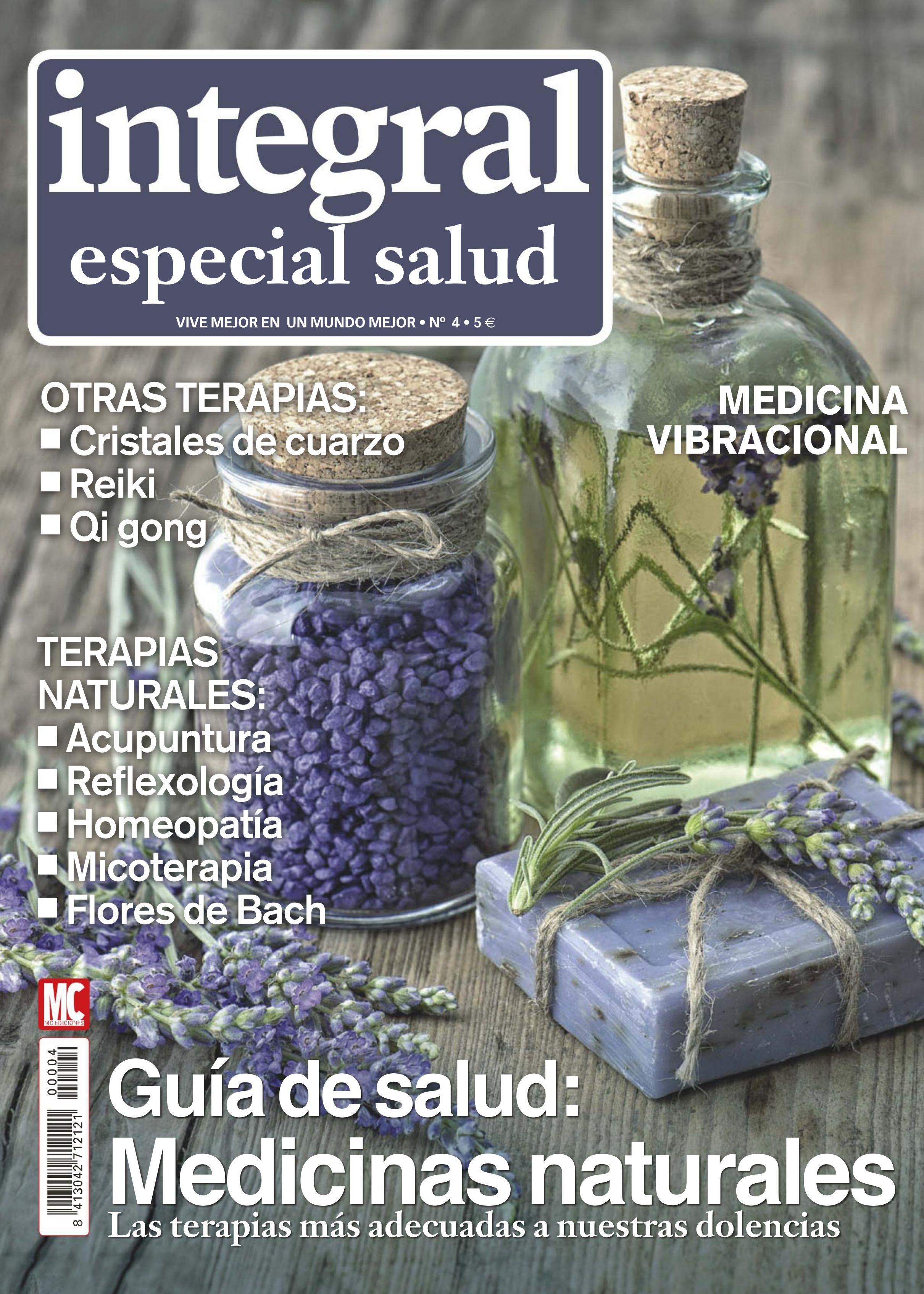 Revista #INTEGRAL Especial #Salud 4. Guía de salud: #medicinasnaturales. Las #terapias más adecuadas a nuestras dolencias.