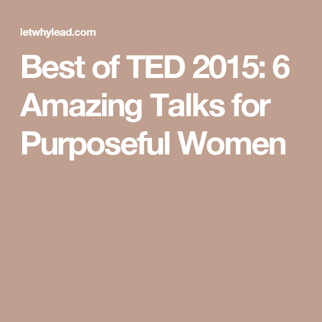 Best of TED 2015: 6 Amazing Talks for Purposeful Women