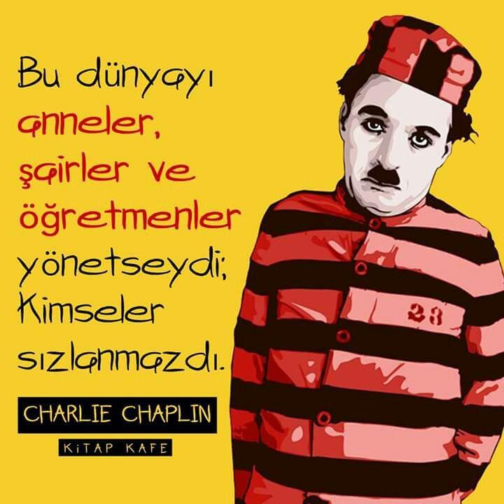Bu Dunyani Analar Sairlər Və Muəllimlər Rəhbərlik Etsəydi Insanlar Sikayətlənməzdi Charlie Chaplin Ozlu Sozler Guzel Soz Alintilar