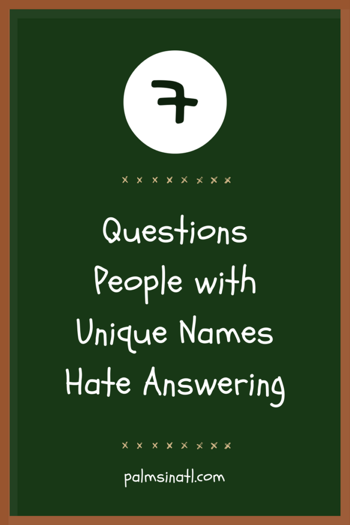 7 Questions People with Unique Names Hate Answering - The Palmetto Peaches