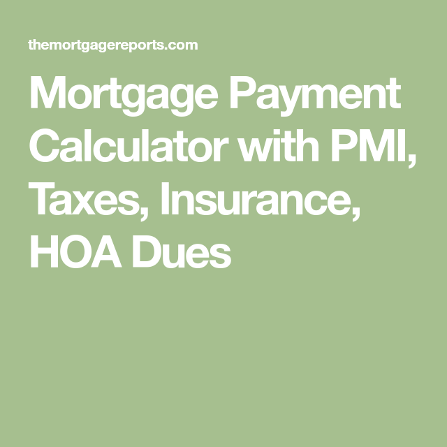 Mortgage Payment Calculator With Pmi Taxes Insurance Hoa Dues