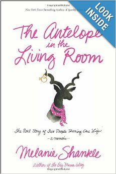 The Antelope in the Living Room: The Real Story of Two People Sharing One Life: Melanie Shankle