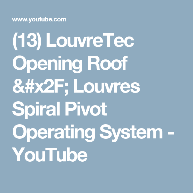 (13) LouvreTec Opening Roof / Louvres Spiral Pivot Operating System - YouTube