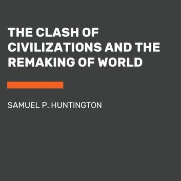 The Clash Of Civilizations And The Remaking Of World Order The