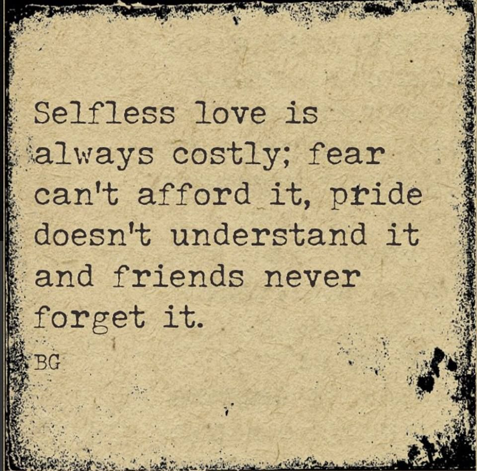 Selfless Love Quotes Selfless Love Is Always Costly Fear Can't Afford It Pride Doesn