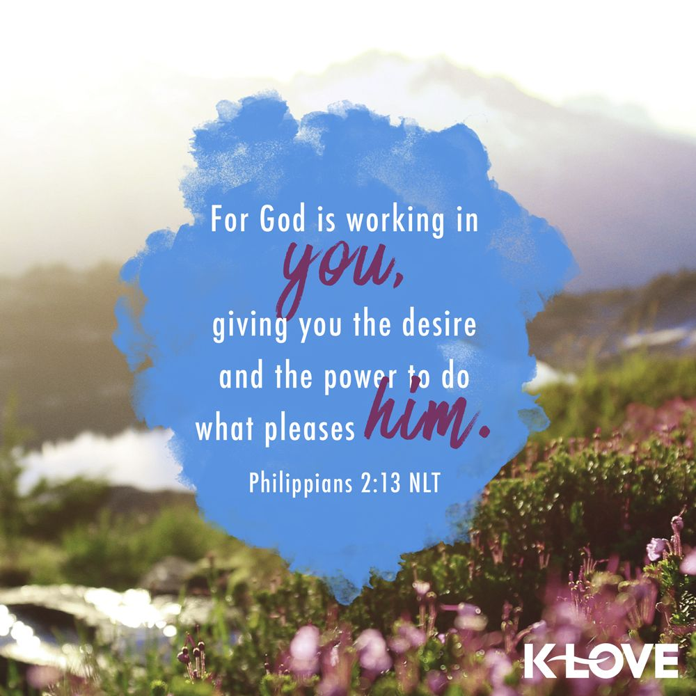 KLOVE's Verse of the Day. For God is working in you