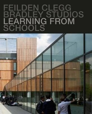 Feilden Clegg Bradley Studios : learning from schools, 2015. Learning from schools' focuses on the work of the practice given their award-winning school building programme, which includes St Mary Magdalene Academy, Chelsea Academy, Isaac Newton Academy and Northampton Academy, amongst many others. 'Learning from schools' is organised in three sections: Pedagogy, Technology and Architecture .
