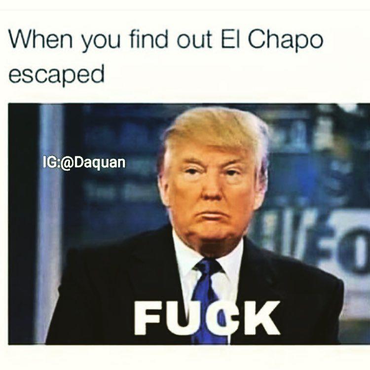 5a1f48c86051f397b95decdce7afc2fa when you find out ei chapo escaped funny donald trump meme image