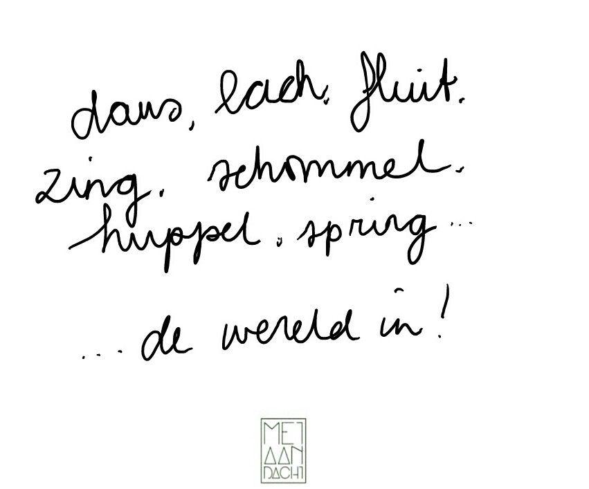 Dans,  lach,  fluit, zing, schommel,  huppel,  spring. ..de wereld in!  www.metaandacht.nu