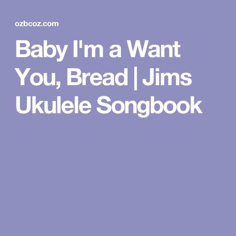 Baby Im A Want You Bread Jims Ukulele Songbook Learning