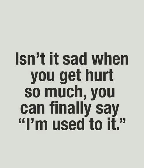 cheated on, let down, played, hurt, broken #usedtoit
