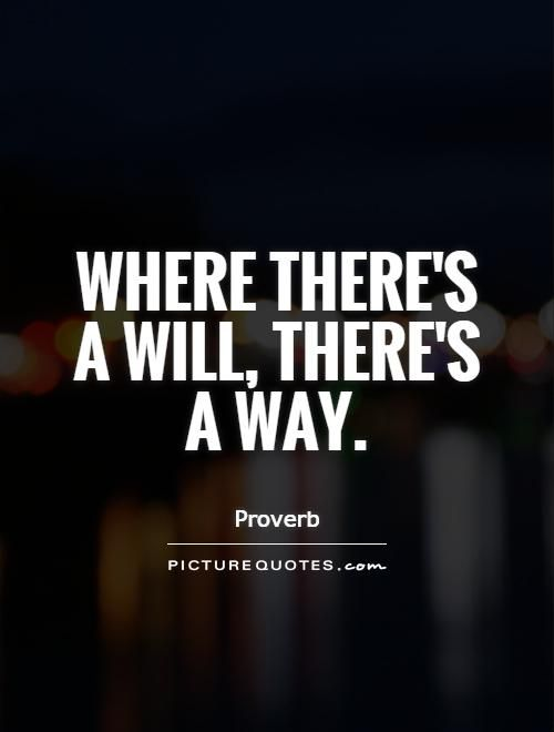 Where Theres A Will Theres A Way Picture Quotes Proverbs
