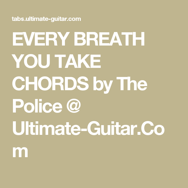 EVERY BREATH YOU TAKE CHORDS by The Police @ Ultimate-Guitar.Com ...