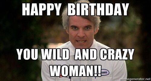 Happy Birthday You Wild And Crazy Woman With Images Happy