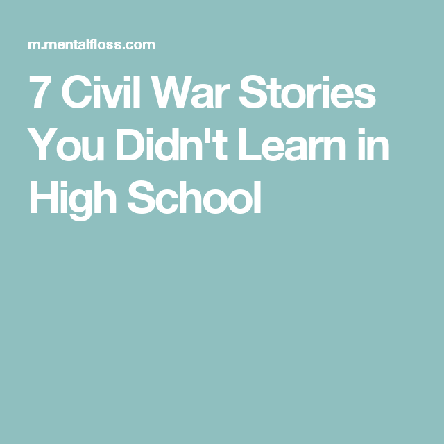 7 Civil War Stories You Didn't Learn in High School