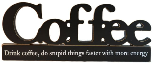 Drink Coffee - wooden word - $19.95 - http://www.giftsforblokes.com.au/novelty_signs.html