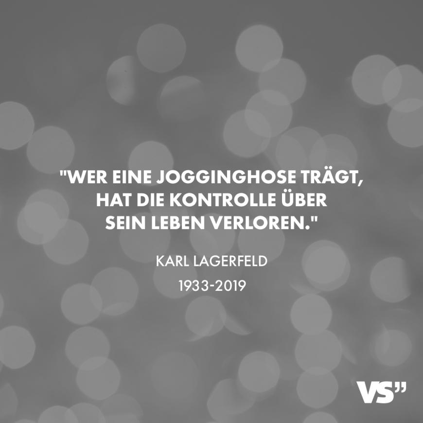 Wer Eine Jogginghose Tragt Hat Die Kontrolle Uber Sein Leben Verloren Karl Lagerfeld 1933 2019 Visual Statements Visual Statements Statements Spruche Wahrheit