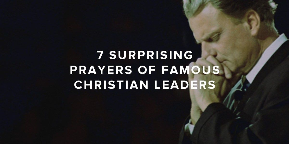 7 surprising prayers by famous christian leaders prayers