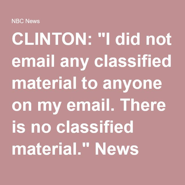"CLINTON: ""I did not email any classified material to anyone on my email. There is no classified material."" News conference, March 2015.  THE FACTS: Actually, the FBI identified at least 113 emails that passed through Clinton's server and contained materials that were classified at the time they were sent, including some that were Top Secret and referred to a highly classified special access program, Comey said."