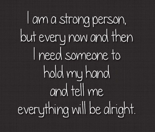 i am a strong person but every now and then i need someone