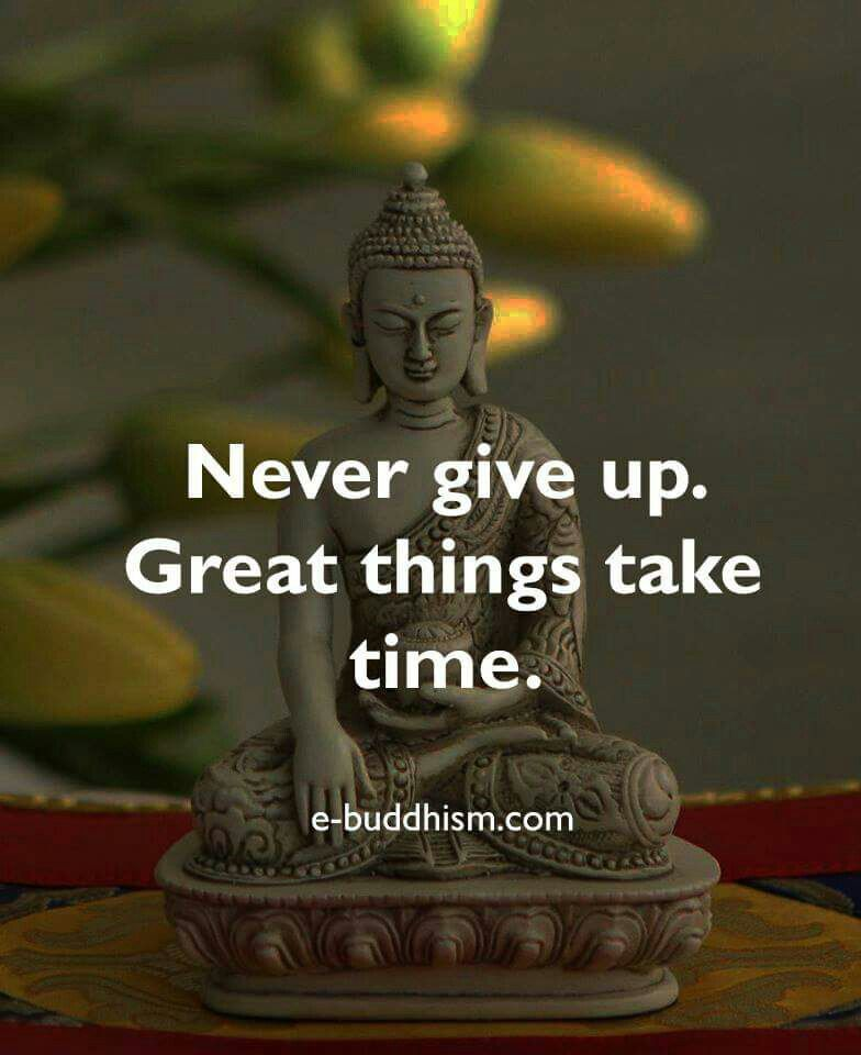 Buddhist Quotes On Time: Great Things Take Time. They Don't Happen Overnight