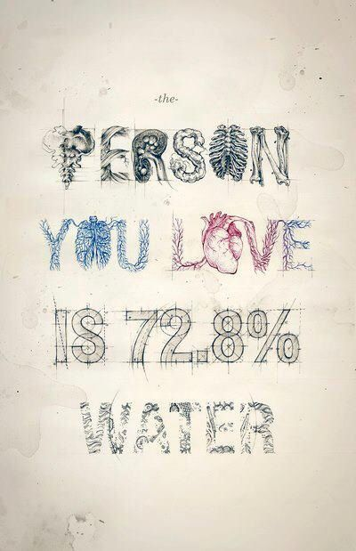 Person you love is 72,8% water