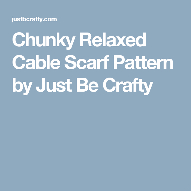 Chunky Relaxed Cable Scarf Pattern by Just Be Crafty