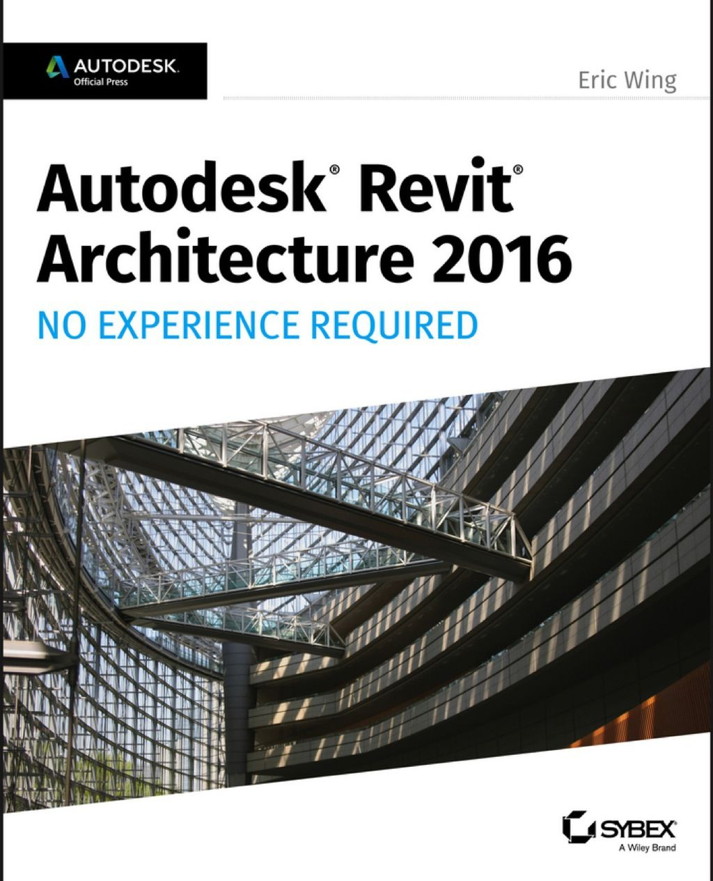 Autodesk Revit Architecture 2016 No Experience Required: Autodesk