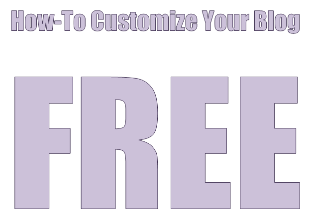 How To Customize Your Blog For FREE!