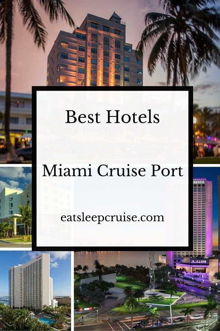 Best Hotels Near Miami Cruise Port With Images Cruise Port