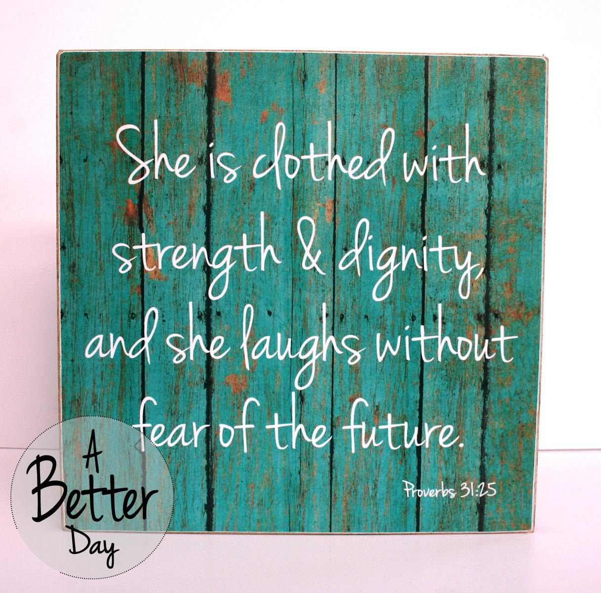 She Is Clothed With Strength And Dignity And She Laughs: Proverbs 31:25 She Is Clothed With Strength And Dignity