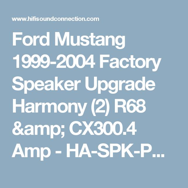 Ford Mustang 1999-2004 Factory Speaker Upgrade Harmony (2) R68 & CX300.4 Amp - HA-SPK-PACKAGE813-AMP