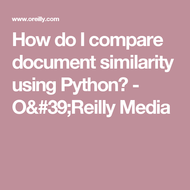 How do I compare document similarity using Python? - O'Reilly Media