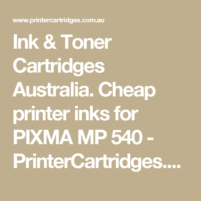 Ink & Toner Cartridges Australia. Cheap printer inks for PIXMA MP 540 - PrinterCartridges.com.au