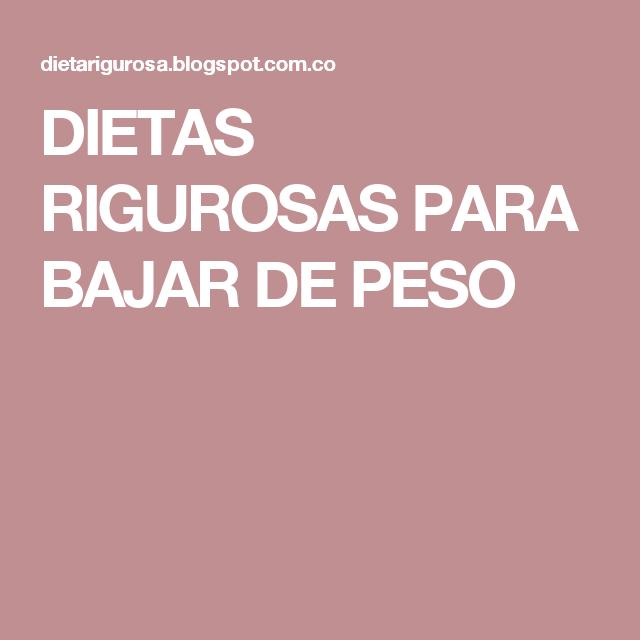 DIETAS RIGUROSAS PARA BAJAR DE PESO
