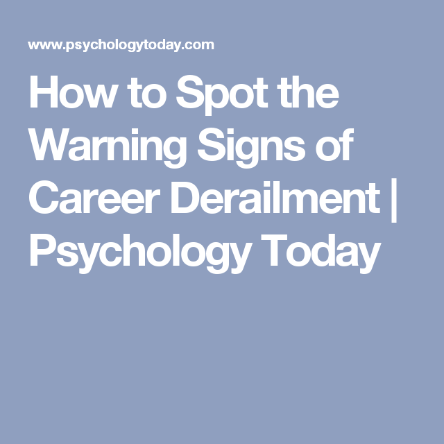 How to Spot the Warning Signs of Career Derailment   Psychology Today