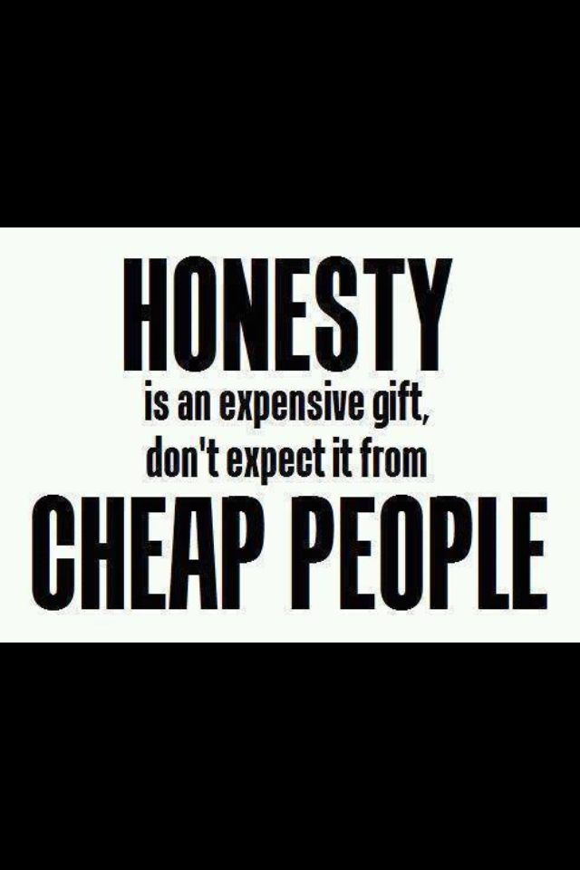 Honesty is an expensive gift ; don't expect it from cheap people #truth