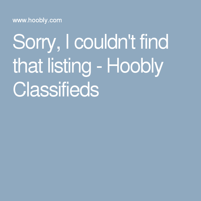 Sorry, I couldn't find that listing - Hoobly Classifieds